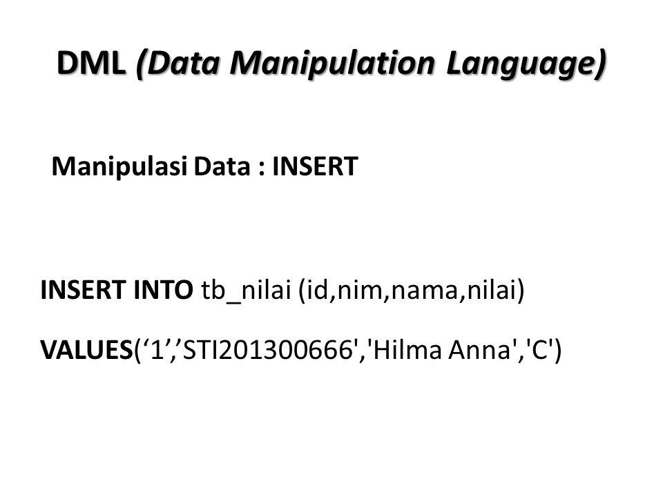 DML (Data Manipulation Language) UPDATE tb_nilai SET nilai= B WHERE nim= STI201300666 Manipulasi Data : UPDATE