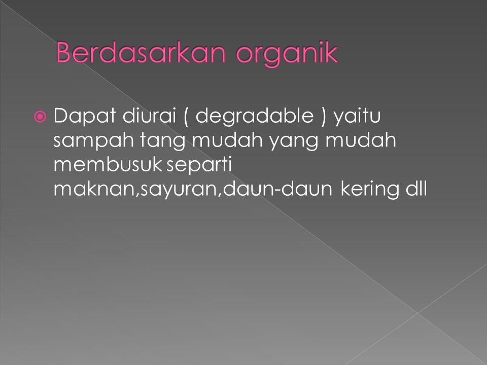  Dapat diurai ( degradable ) yaitu sampah tang mudah yang mudah membusuk separti maknan,sayuran,daun-daun kering dll