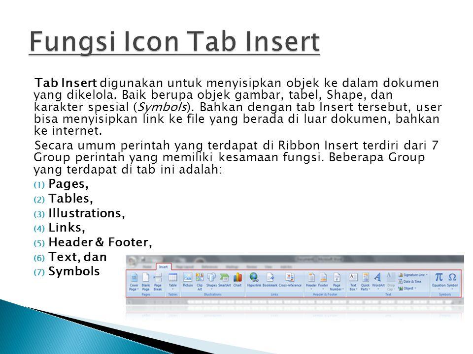 Tab Insert digunakan untuk menyisipkan objek ke dalam dokumen yang dikelola. Baik berupa objek gambar, tabel, Shape, dan karakter spesial (Symbols). B