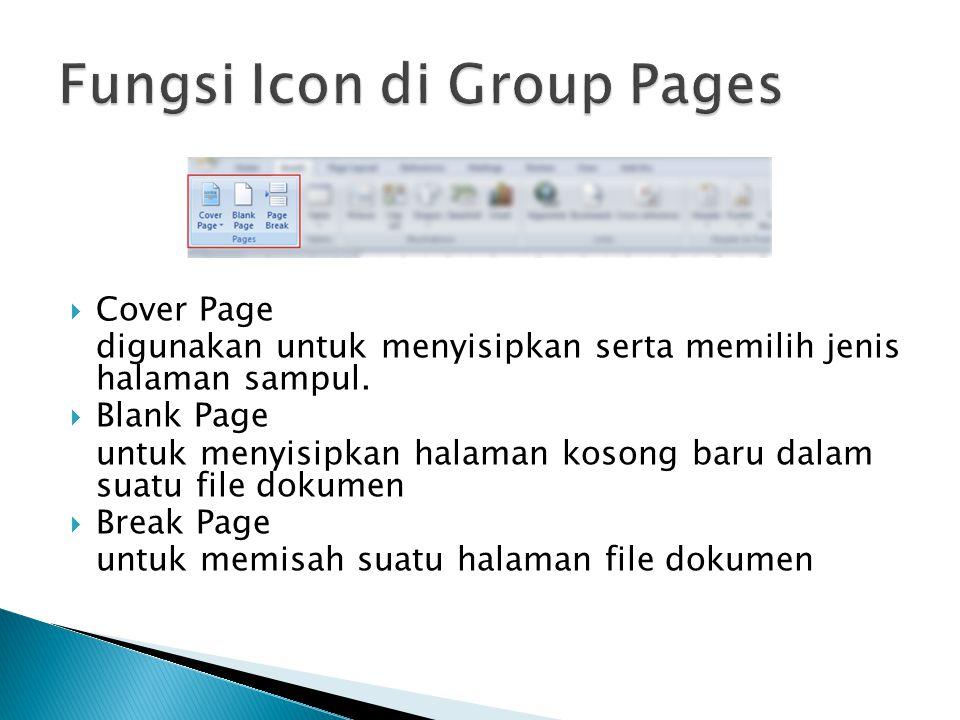  Cover Page digunakan untuk menyisipkan serta memilih jenis halaman sampul.  Blank Page untuk menyisipkan halaman kosong baru dalam suatu file dokum
