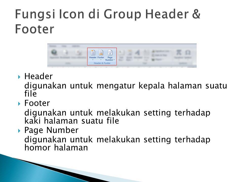  Header digunakan untuk mengatur kepala halaman suatu file  Footer digunakan untuk melakukan setting terhadap kaki halaman suatu file  Page Number