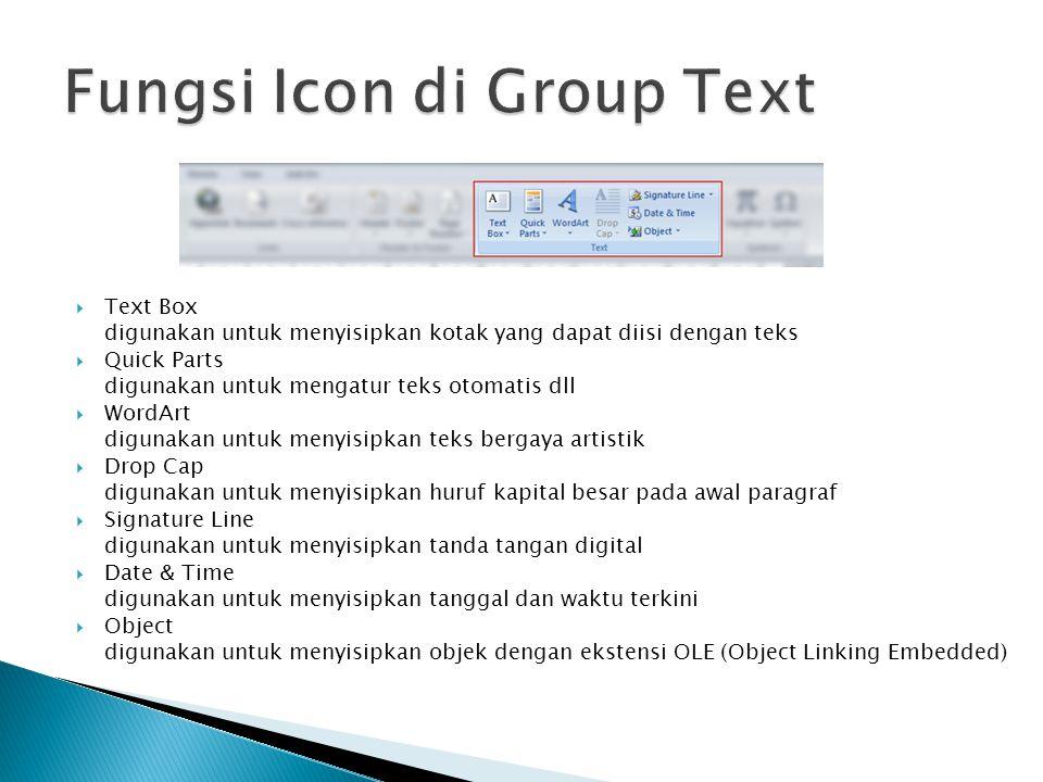  Text Box digunakan untuk menyisipkan kotak yang dapat diisi dengan teks  Quick Parts digunakan untuk mengatur teks otomatis dll  WordArt digunakan