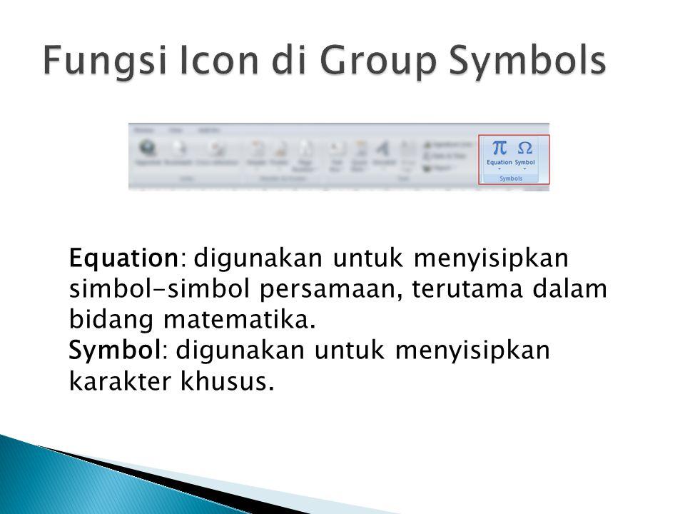 Equation: digunakan untuk menyisipkan simbol-simbol persamaan, terutama dalam bidang matematika. Symbol: digunakan untuk menyisipkan karakter khusus.