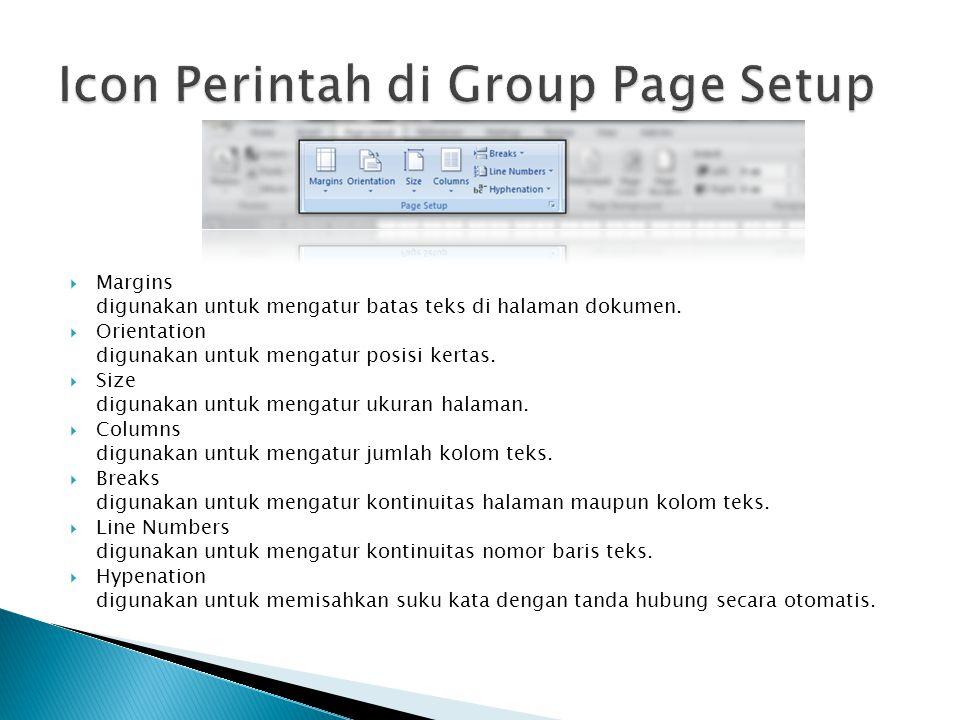  Margins digunakan untuk mengatur batas teks di halaman dokumen.  Orientation digunakan untuk mengatur posisi kertas.  Size digunakan untuk mengatu