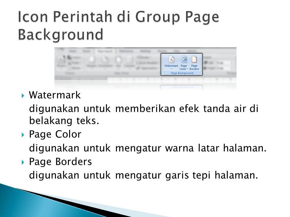  Watermark digunakan untuk memberikan efek tanda air di belakang teks.  Page Color digunakan untuk mengatur warna latar halaman.  Page Borders digu