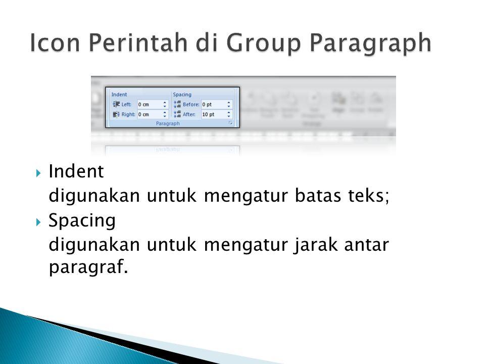  Indent digunakan untuk mengatur batas teks;  Spacing digunakan untuk mengatur jarak antar paragraf.