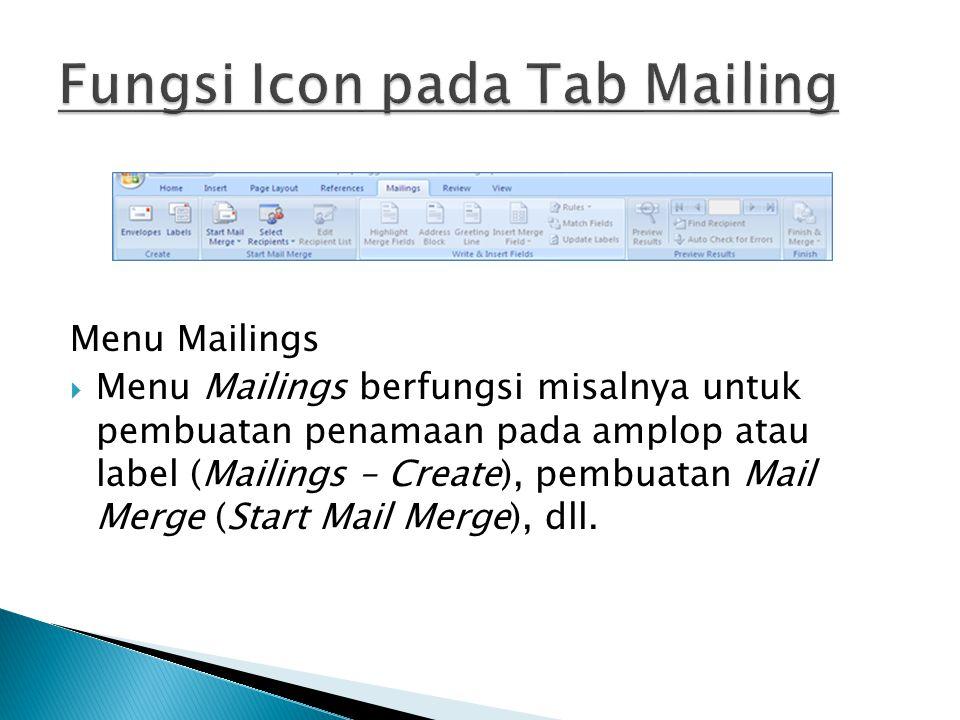 Menu Mailings  Menu Mailings berfungsi misalnya untuk pembuatan penamaan pada amplop atau label (Mailings – Create), pembuatan Mail Merge (Start Mail