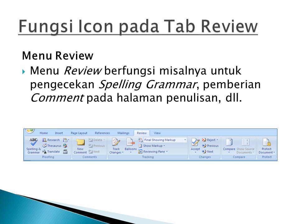 Menu Review  Menu Review berfungsi misalnya untuk pengecekan Spelling Grammar, pemberian Comment pada halaman penulisan, dll.