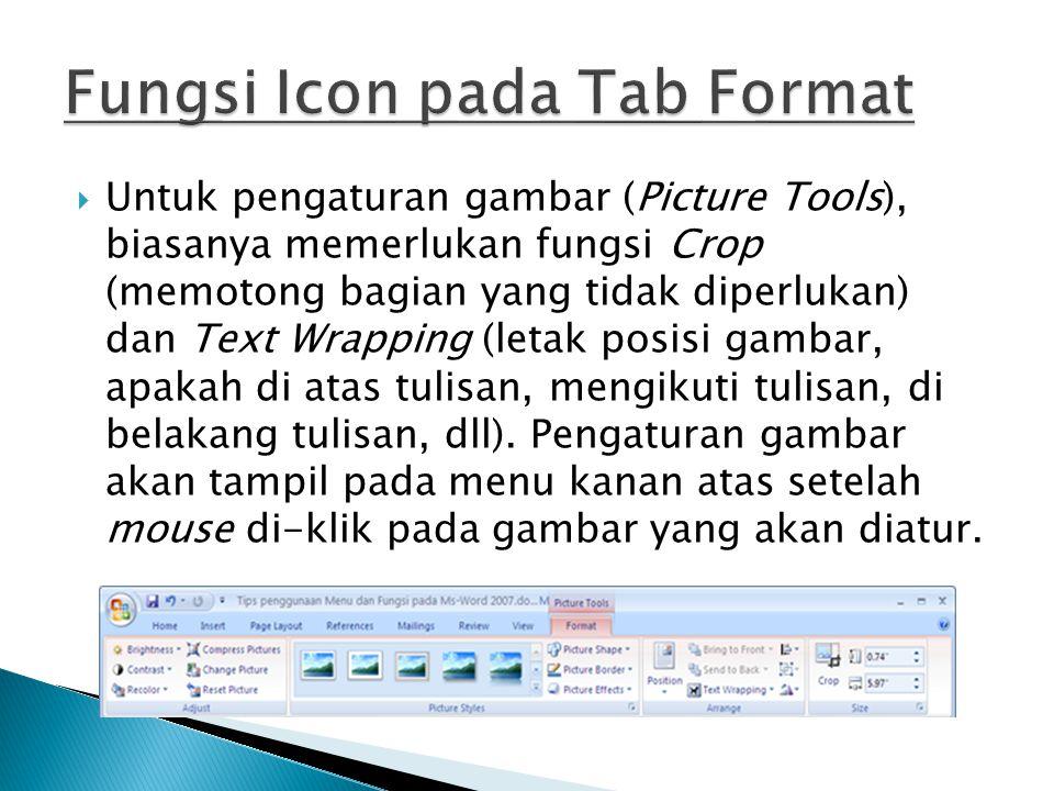 Untuk pengaturan gambar (Picture Tools), biasanya memerlukan fungsi Crop (memotong bagian yang tidak diperlukan) dan Text Wrapping (letak posisi gam