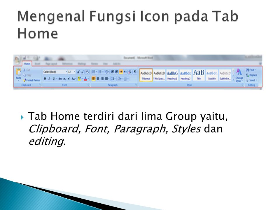  Tab Home terdiri dari lima Group yaitu, Clipboard, Font, Paragraph, Styles dan editing.