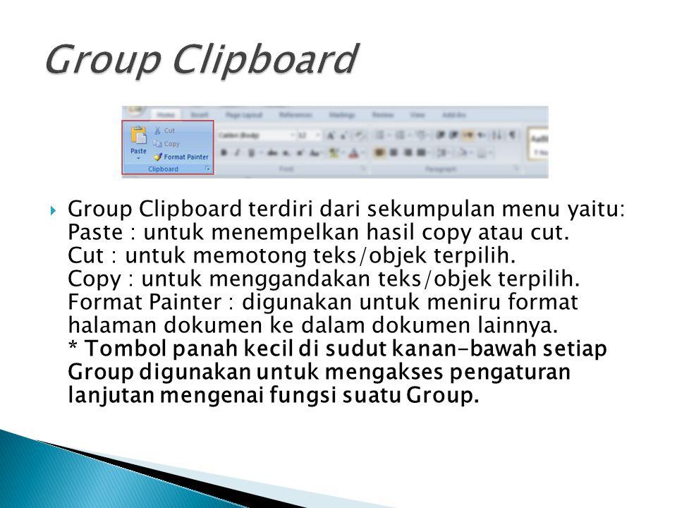  Group Clipboard terdiri dari sekumpulan menu yaitu: Paste : untuk menempelkan hasil copy atau cut. Cut : untuk memotong teks/objek terpilih. Copy :