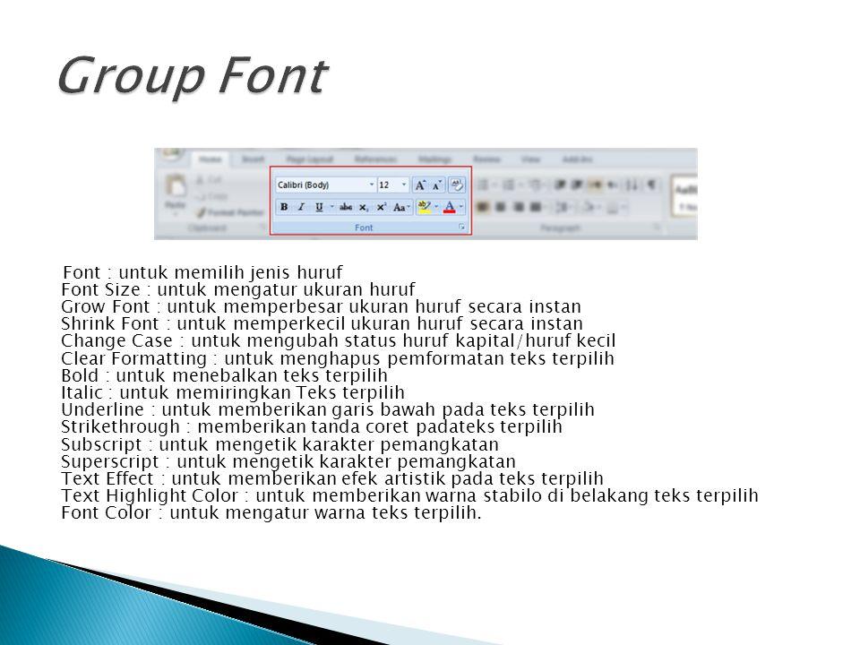 Font : untuk memilih jenis huruf Font Size : untuk mengatur ukuran huruf Grow Font : untuk memperbesar ukuran huruf secara instan Shrink Font : untuk