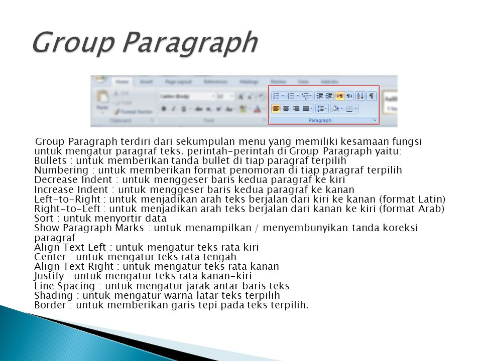 Group Paragraph terdiri dari sekumpulan menu yang memiliki kesamaan fungsi untuk mengatur paragraf teks. perintah-perintah di Group Paragraph yaitu: B