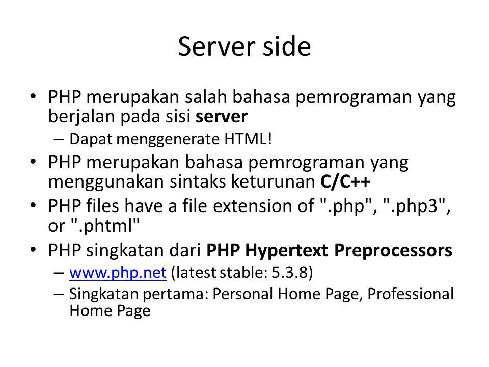 Server side PHP merupakan salah bahasa pemrograman yang berjalan pada sisi server – Dapat menggenerate HTML! PHP merupakan bahasa pemrograman yang men