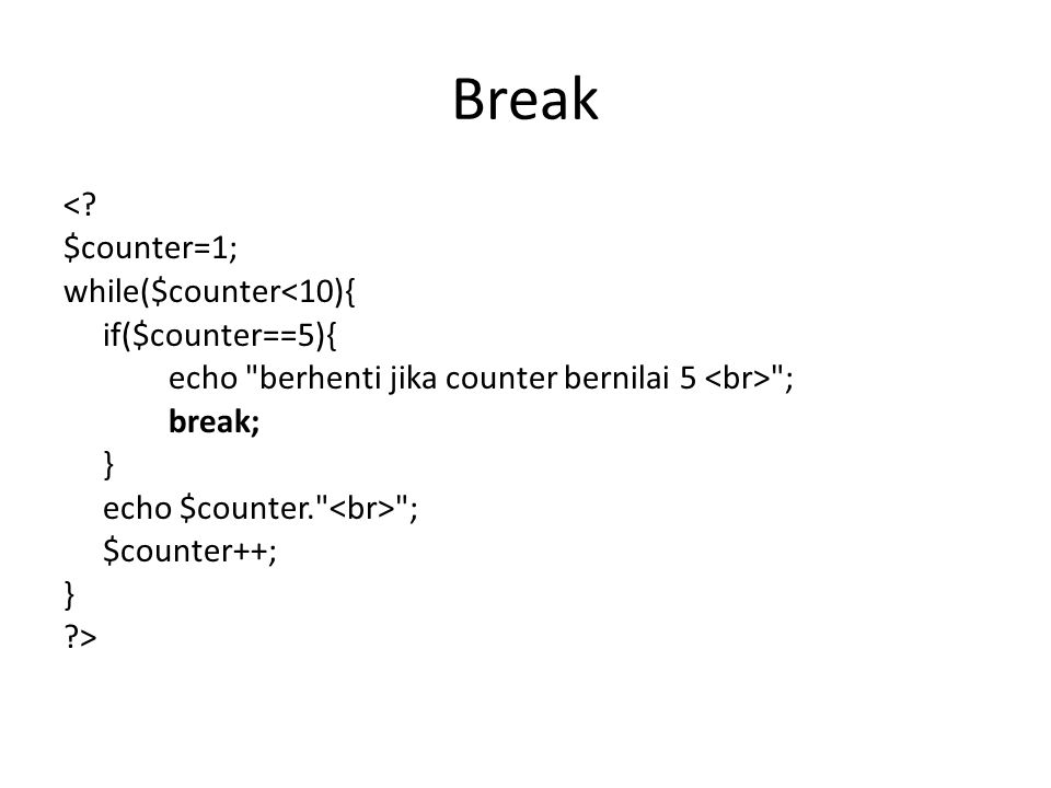 Break <? $counter=1; while($counter<10){ if($counter==5){ echo