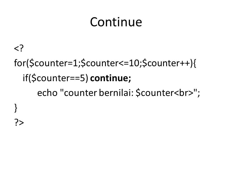 Continue <? for($counter=1;$counter<=10;$counter++){ if($counter==5) continue; echo