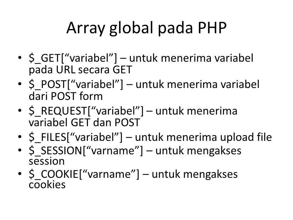 """Array global pada PHP $_GET[""""variabel""""] – untuk menerima variabel pada URL secara GET $_POST[""""variabel""""] – untuk menerima variabel dari POST form $_RE"""