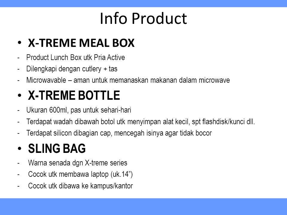 X-TREME MEAL BOX -Product Lunch Box utk Pria Active -Dilengkapi dengan cutlery + tas -Microwavable – aman untuk memanaskan makanan dalam microwave X-TREME BOTTLE -Ukuran 600ml, pas untuk sehari-hari -Terdapat wadah dibawah botol utk menyimpan alat kecil, spt flashdisk/kunci dll.
