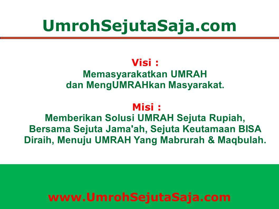 UmrohSejutaSaja.com Visi : Memasyarakatkan UMRAH dan MengUMRAHkan Masyarakat.