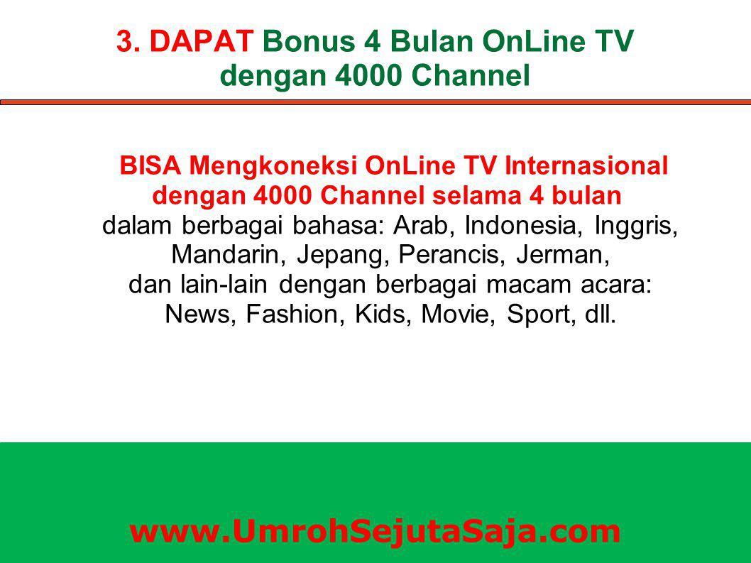 3. DAPAT Bonus 4 Bulan OnLine TV dengan 4000 Channel BISA Mengkoneksi OnLine TV Internasional dengan 4000 Channel selama 4 bulan dalam berbagai bahasa