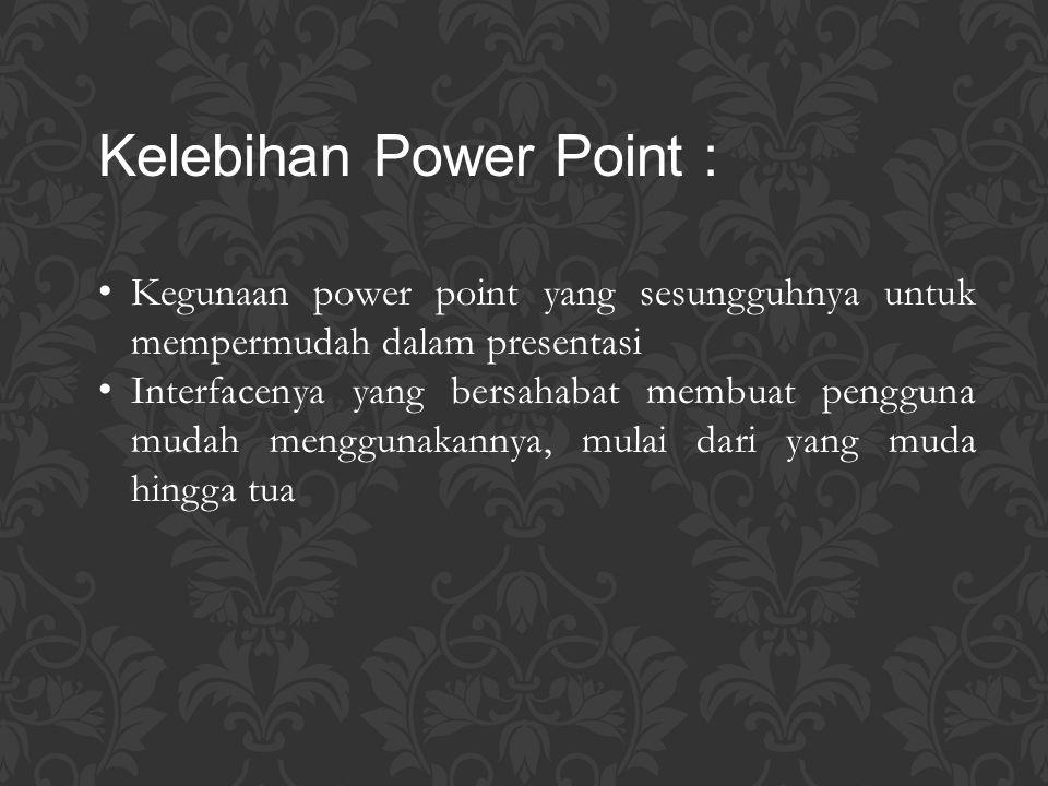 Kegunaan power point yang sesungguhnya untuk mempermudah dalam presentasi Interfacenya yang bersahabat membuat pengguna mudah menggunakannya, mulai da