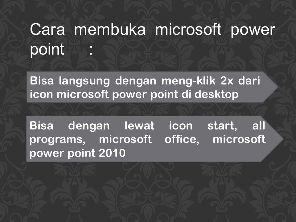Berikut adalah menu-menu yang ada dalam microsoft office 2010: File: Berisi sub-menu save, open, exit, print, dll Home: Berisi tool standar yang sering digunakan Insert: Untuk menyisipkan gambar, file, dll Design: Untuk mendesain slide Transitions: Mengatur jalannya slide Animation: Memberikan animasi ke dalam slide Slide Show: Mengatur slide show Review: Untuk mereview View: Untuk mengview slide Menu-menu dalam microsoft power point 2010 :