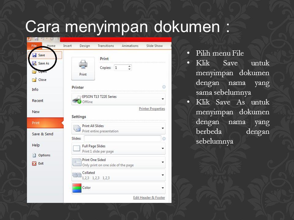 Cara menyimpan dokumen : Pilih menu File Klik Save untuk menyimpan dokumen dengan nama yang sama sebelumnya Klik Save As untuk menyimpan dokumen denga