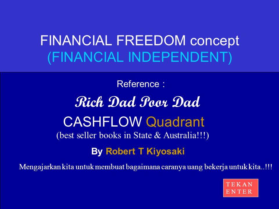 Rich Dad Poor Dad By Robert T Kiyosaki Mengajarkan kita untuk membuat bagaimana caranya uang bekerja untuk kita..!!! CASHFLOW Quadrant FINANCIAL FREED