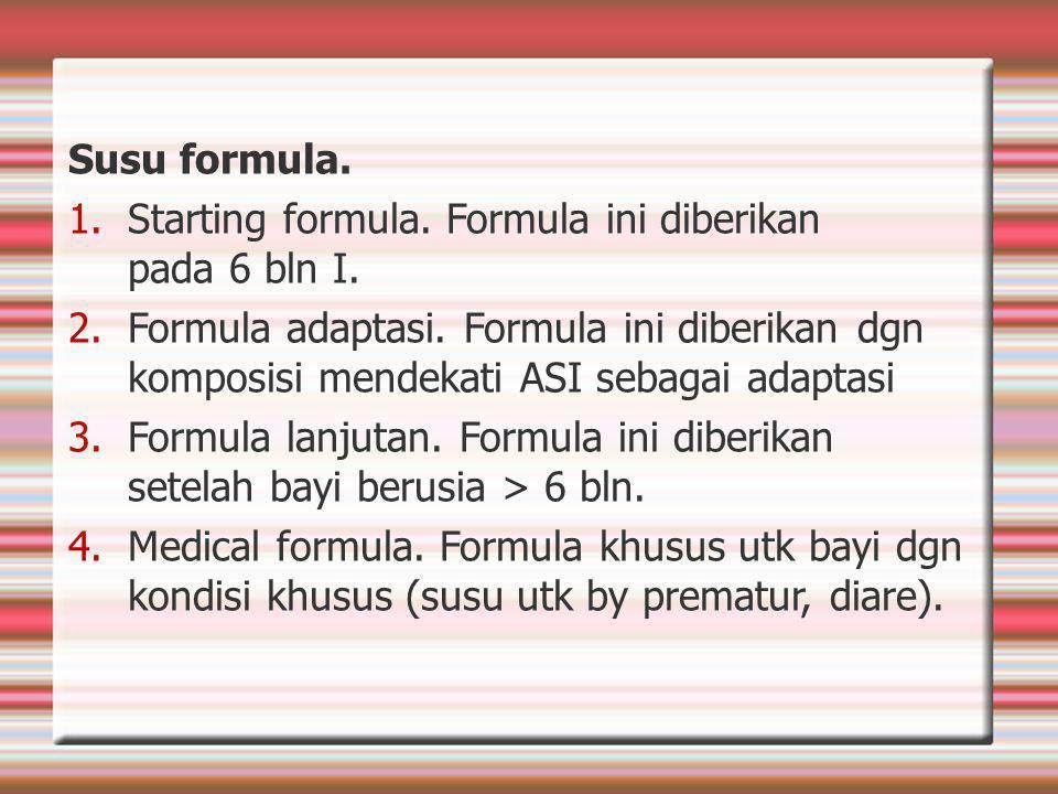 Susu formula.1.Starting formula. Formula ini diberikan pada 6 bln I.