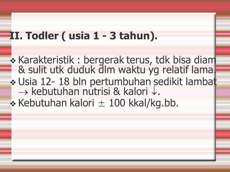 II.Todler ( usia 1 - 3 tahun).