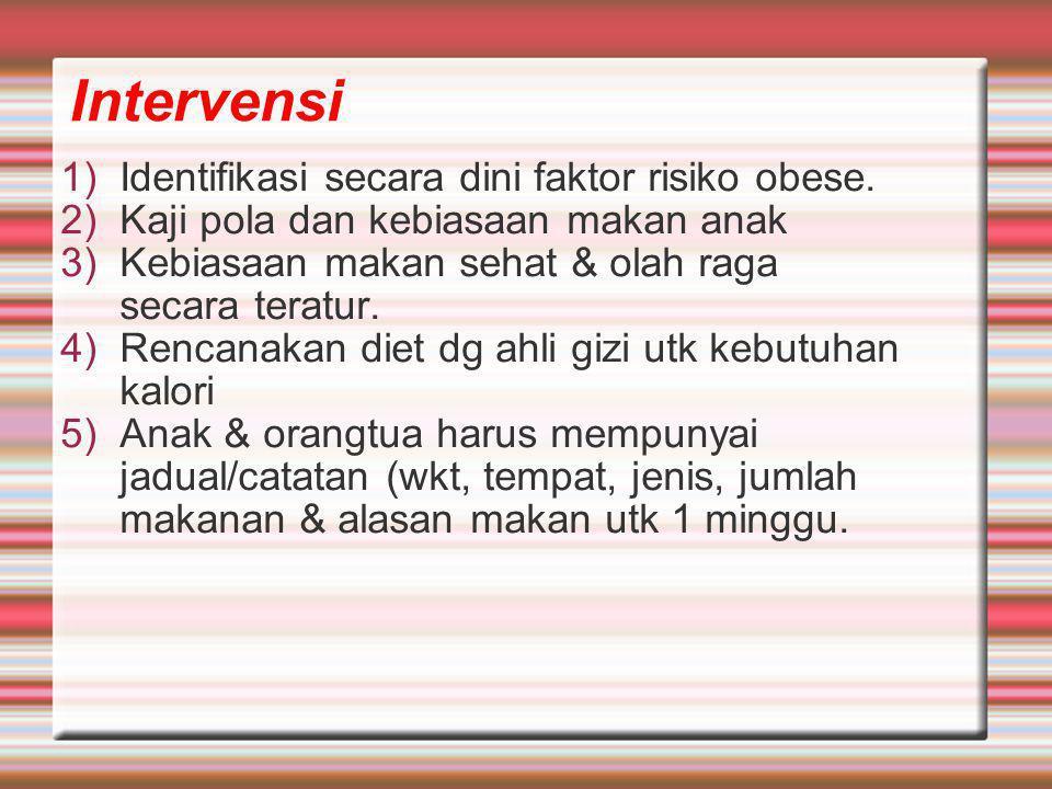 Intervensi 1)Identifikasi secara dini faktor risiko obese.