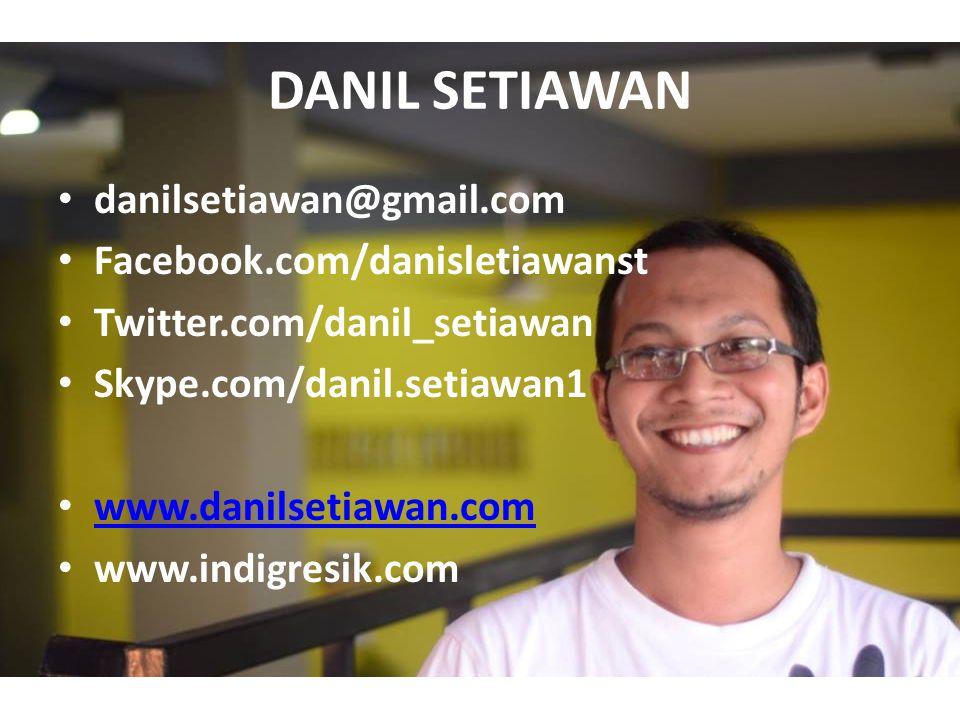 DANIL SETIAWAN danilsetiawan@gmail.com Facebook.com/danisletiawanst Twitter.com/danil_setiawan Skype.com/danil.setiawan1 www.danilsetiawan.com www.indigresik.com
