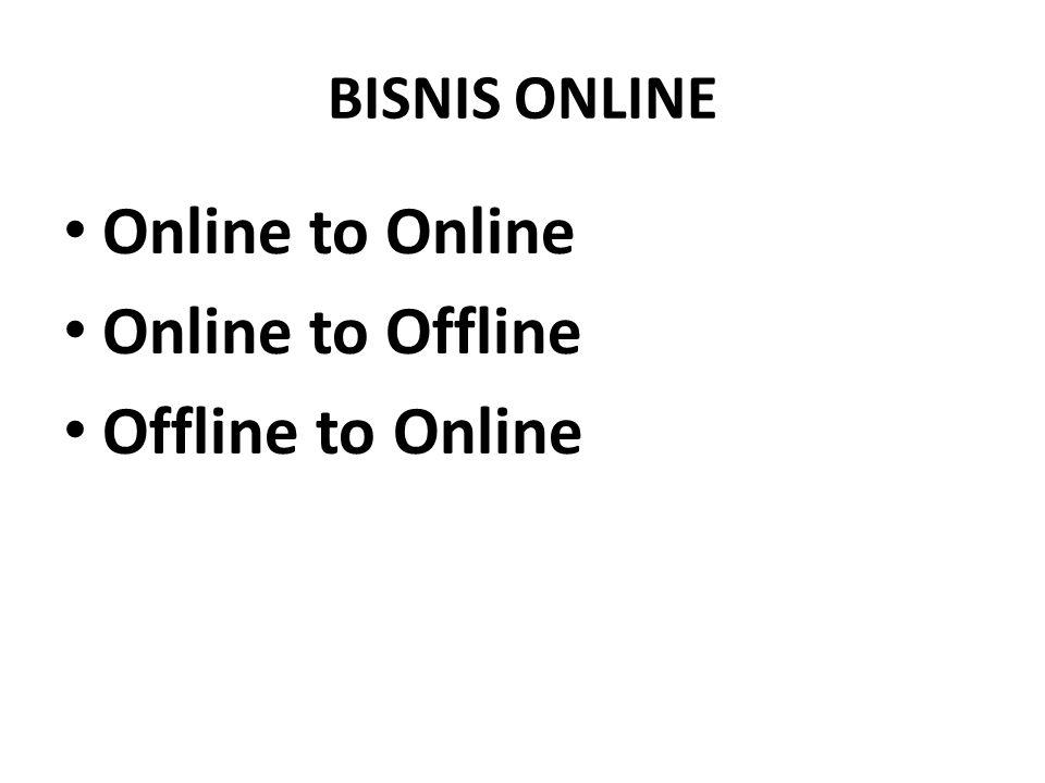 BISNIS ONLINE Online to Online Online to Offline Offline to Online