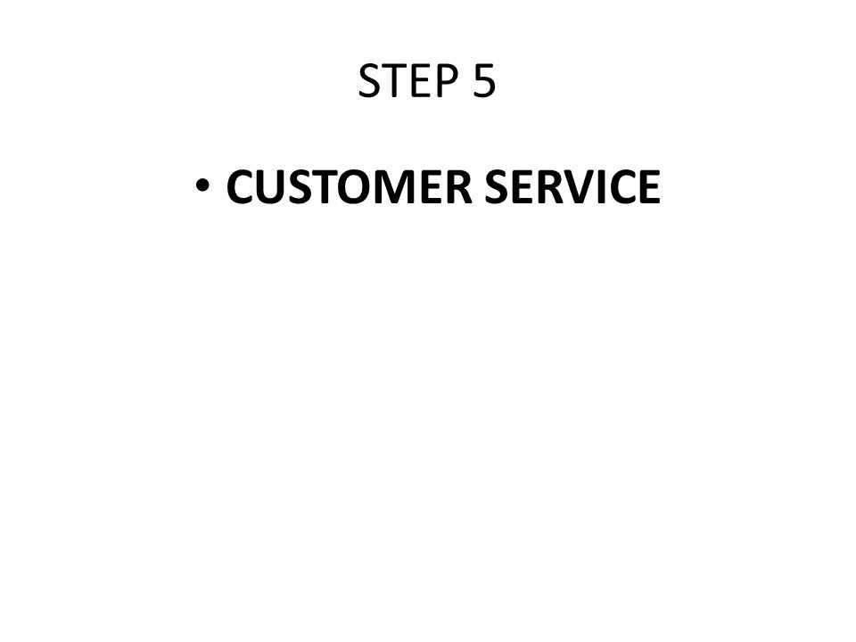 STEP 5 CUSTOMER SERVICE
