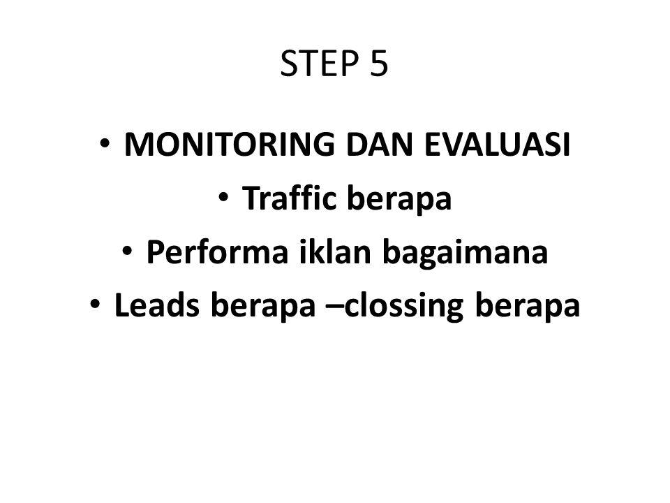 STEP 5 MONITORING DAN EVALUASI Traffic berapa Performa iklan bagaimana Leads berapa –clossing berapa