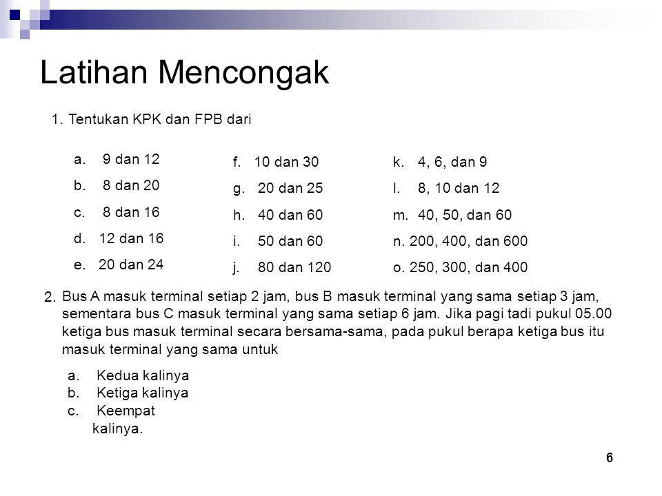 Latihan Mencongak 1.Tentukan KPK dan FPB dari a. 9 dan 12 b.