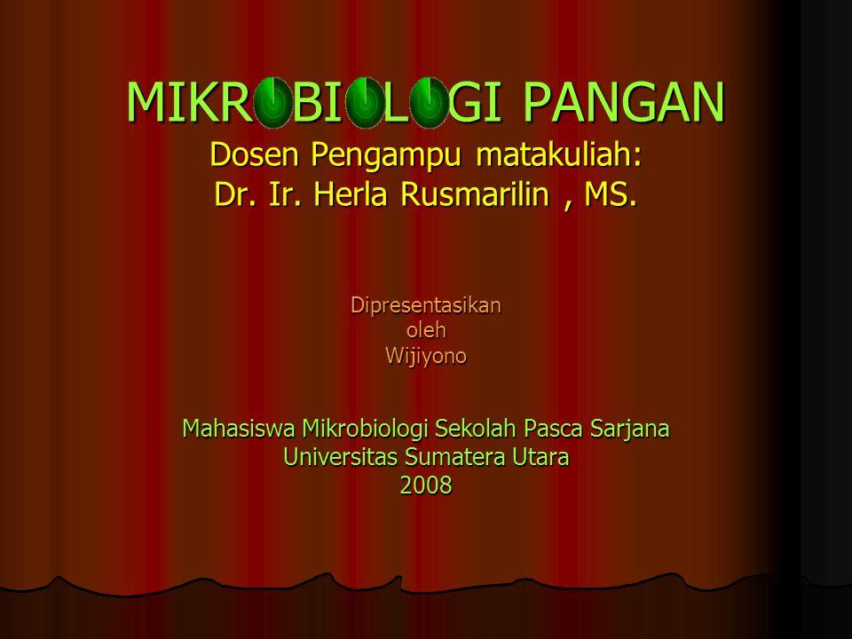 MIKROBIOLOGI PANGAN Dosen Pengampu matakuliah: Dr. Ir. Herla Rusmarilin, MS. Dipresentasikan oleh Wijiyono Mahasiswa Mikrobiologi Sekolah Pasca Sarjan