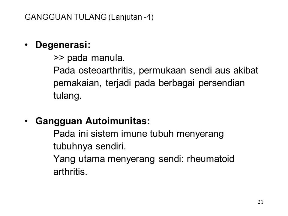 21 GANGGUAN TULANG (Lanjutan -4) Degenerasi: >> pada manula. Pada osteoarthritis, permukaan sendi aus akibat pemakaian, terjadi pada berbagai persendi