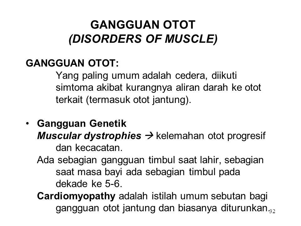 32 GANGGUAN OTOT (DISORDERS OF MUSCLE) GANGGUAN OTOT: Yang paling umum adalah cedera, diikuti simtoma akibat kurangnya aliran darah ke otot terkait (t