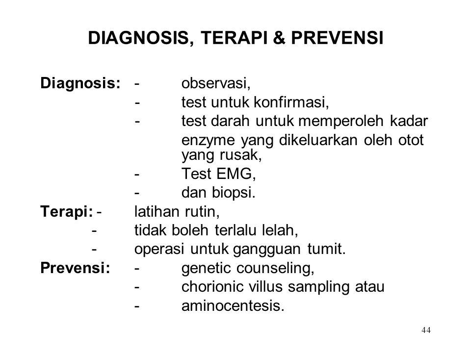 44 DIAGNOSIS, TERAPI & PREVENSI Diagnosis:-observasi, -test untuk konfirmasi, -test darah untuk memperoleh kadar enzyme yang dikeluarkan oleh otot yan
