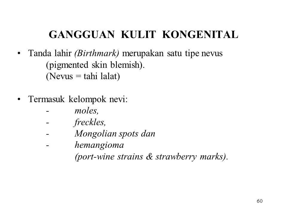 60 GANGGUAN KULIT KONGENITAL Tanda lahir (Birthmark) merupakan satu tipe nevus (pigmented skin blemish). (Nevus = tahi lalat) Termasuk kelompok nevi: