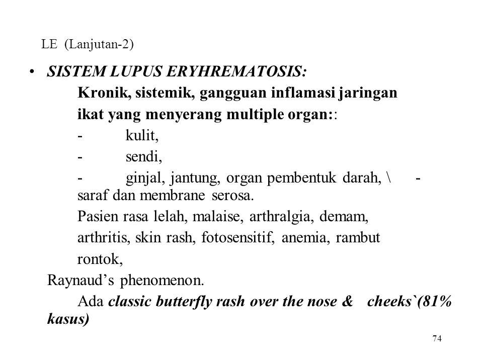 74 LE (Lanjutan-2) SISTEM LUPUS ERYHREMATOSIS: Kronik, sistemik, gangguan inflamasi jaringan ikat yang menyerang multiple organ:: -kulit, -sendi, -gin