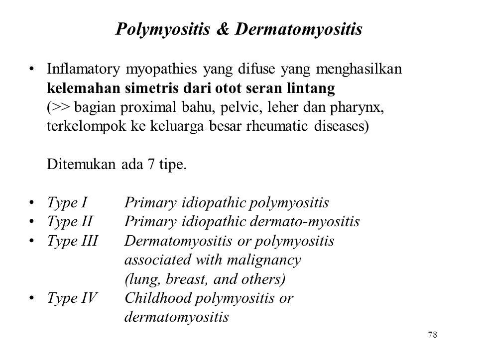 78 Polymyositis & Dermatomyositis Inflamatory myopathies yang difuse yang menghasilkan kelemahan simetris dari otot seran lintang (>> bagian proximal