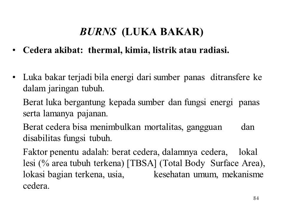 84 BURNS (LUKA BAKAR) Cedera akibat: thermal, kimia, listrik atau radiasi. Luka bakar terjadi bila energi dari sumber panas ditransfere ke dalam jarin