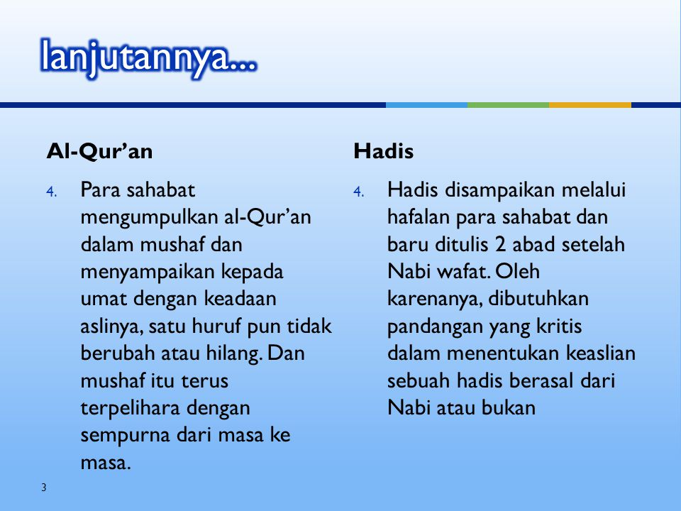 Hadis 5.Berisi penjabaran praktis dari ketentuan-ketentuan Al-Qur'an Al-Qur'an 5.