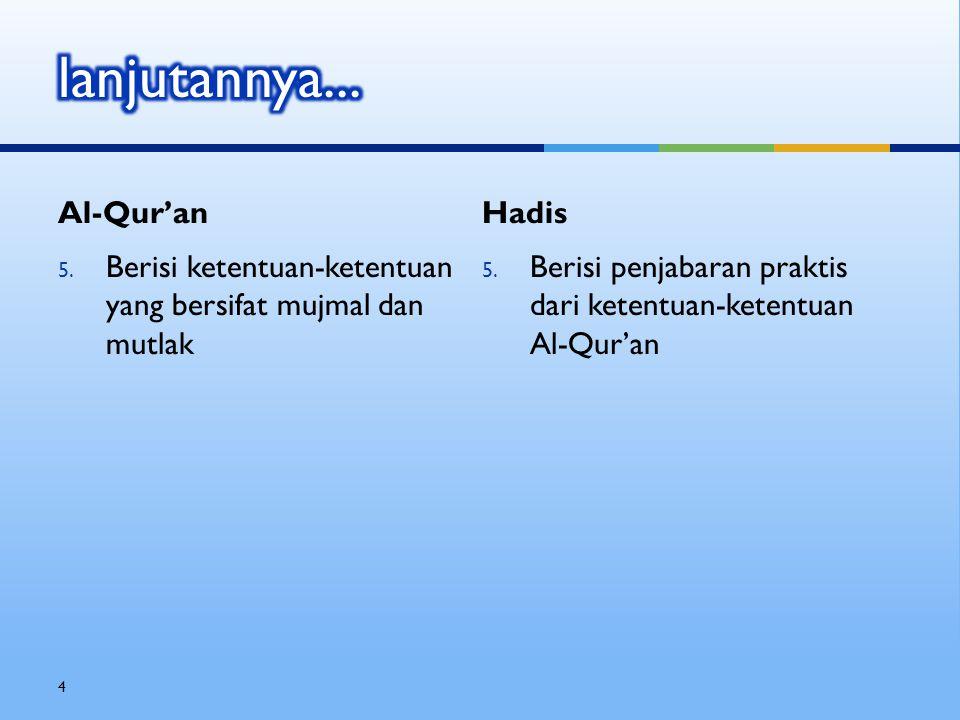 Hadis 5. Berisi penjabaran praktis dari ketentuan-ketentuan Al-Qur'an Al-Qur'an 5.