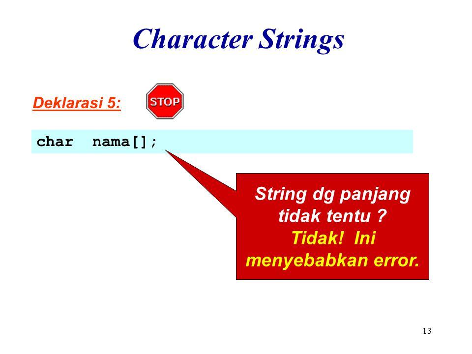 13 Character Strings Deklarasi 5: char nama[]; String dg panjang tidak tentu .
