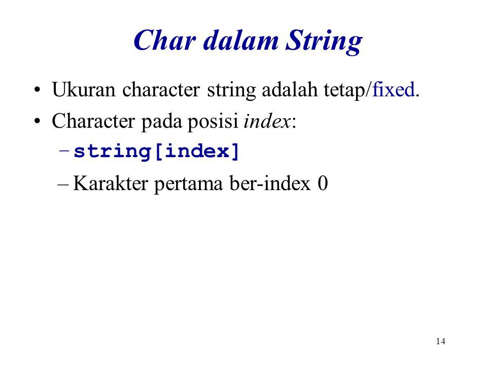 14 Char dalam String Ukuran character string adalah tetap/fixed.