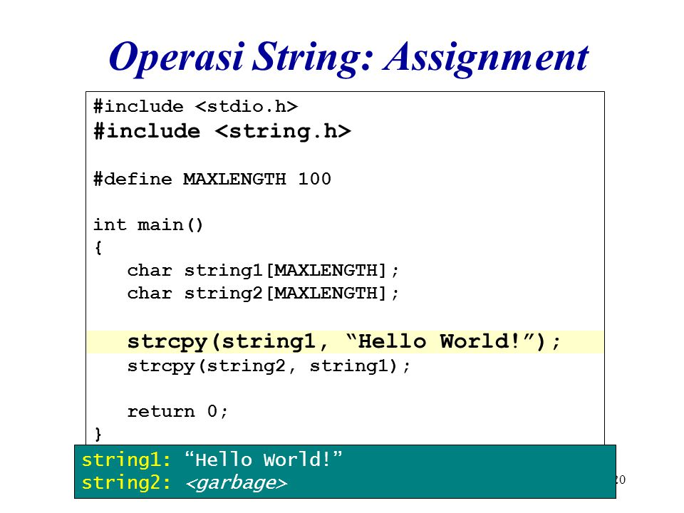 "20 Operasi String: Assignment #include #define MAXLENGTH 100 int main() { char string1[MAXLENGTH]; char string2[MAXLENGTH]; strcpy(string1, ""Hello Wor"