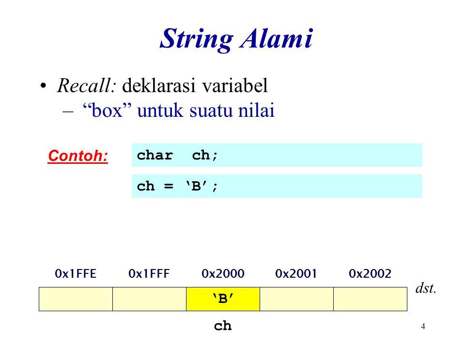 4 ch String Alami Recall: deklarasi variabel – box untuk suatu nilai Contoh: char ch; ch = 'B'; 0x1FFF0x20000x20010x20020x1FFE dst.